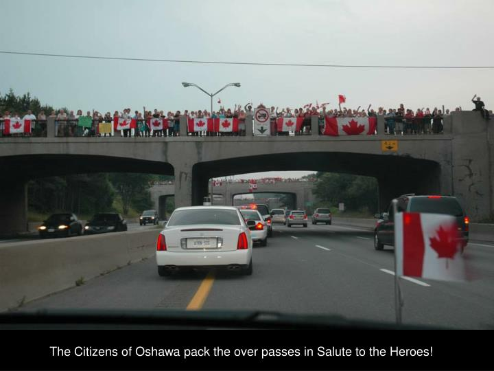 The Citizens of Oshawa pack the over passes in Salute to the Heroes!