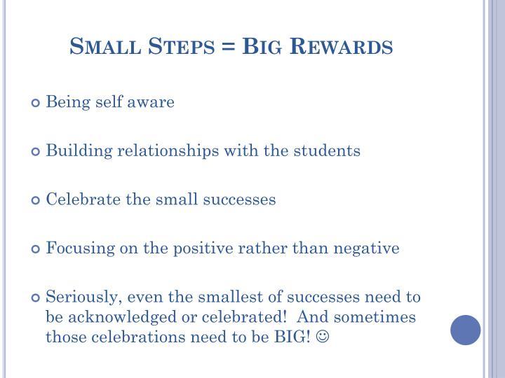 Small Steps = Big Rewards