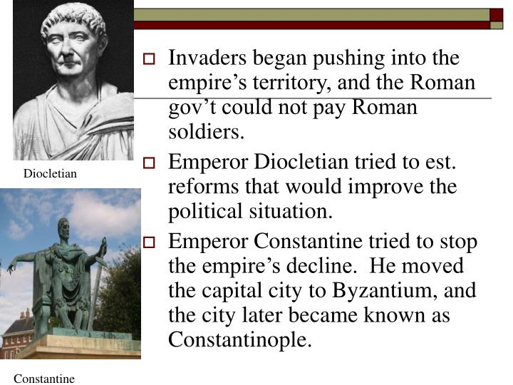 Invaders began pushing into the empire's territory, and the Roman gov't could not pay Roman soldiers.