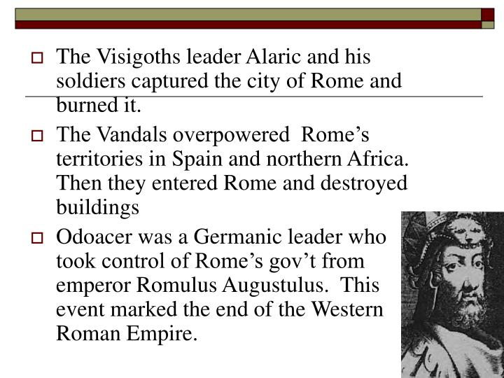 The Visigoths leader Alaric and his soldiers captured the city of Rome and burned it.