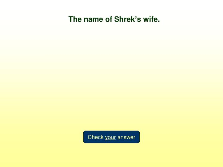 The name of Shrek's wife.