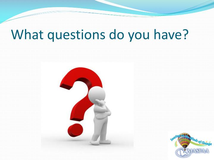 What questions do you have?