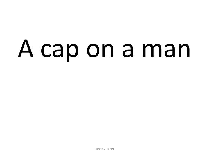 A cap on a man