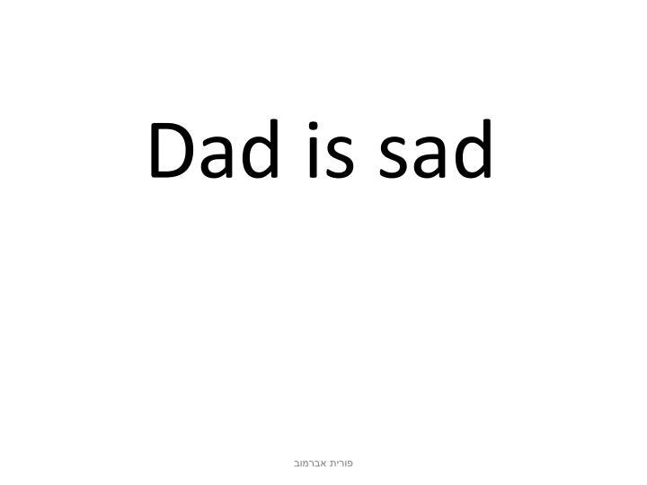 Dad is sad