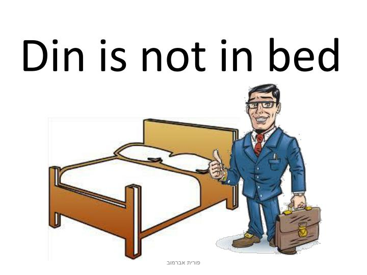 Din is not in bed