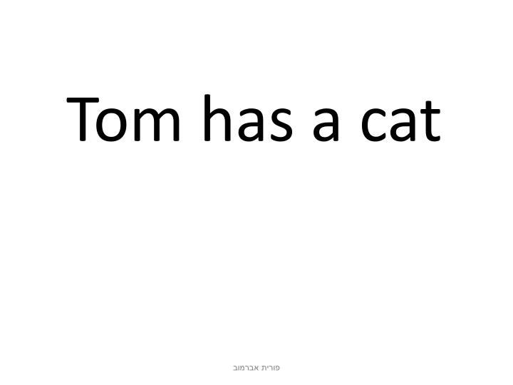 Tom has a cat