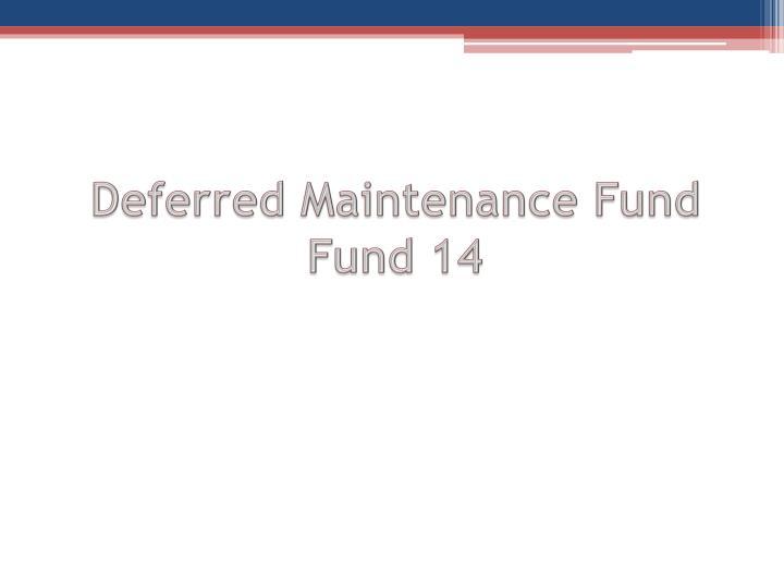 Deferred Maintenance Fund  Fund 14