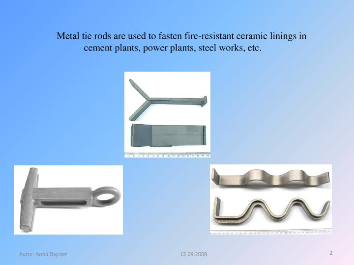 Metal tie rods are used to fasten fire-resistant ceramic linings in cement plants, power plants, ste...