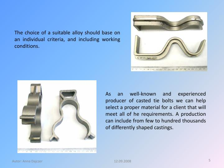 The choice of a suitable alloy should base on an individual criteria, and including working conditions.