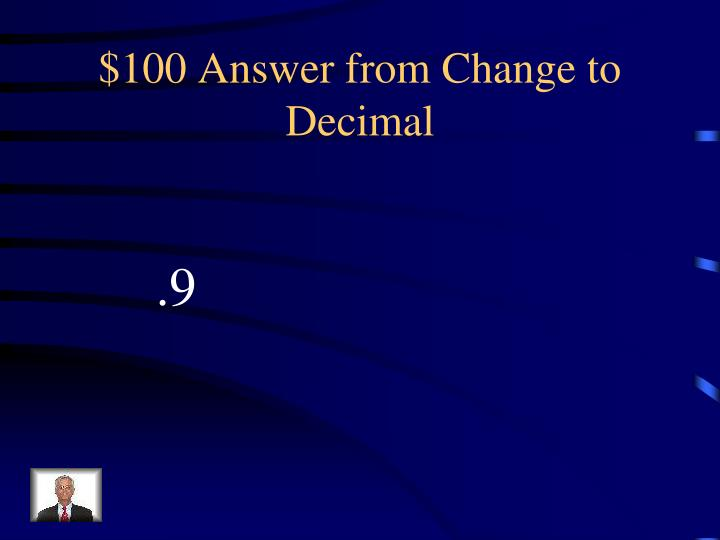 100 answer from change to decimal