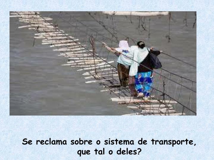 Se reclama sobre o sistema de transporte, que tal o deles?
