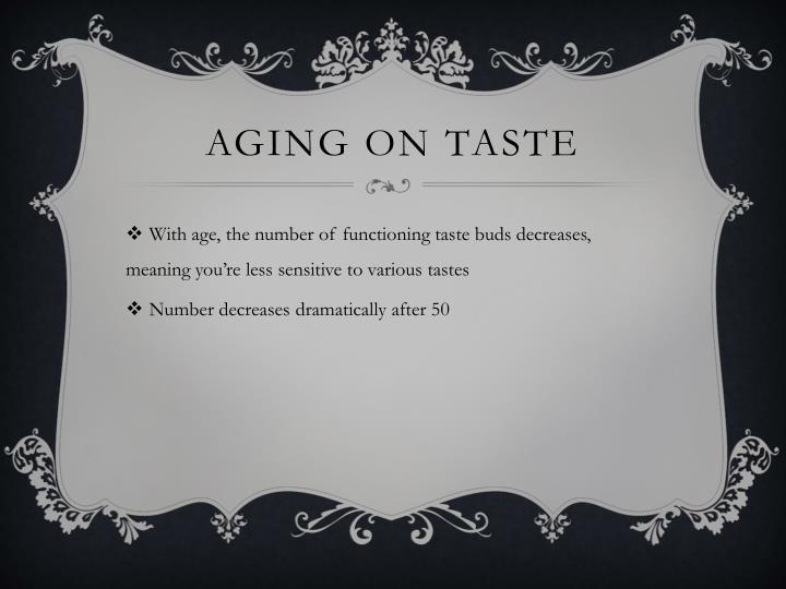 Aging on taste