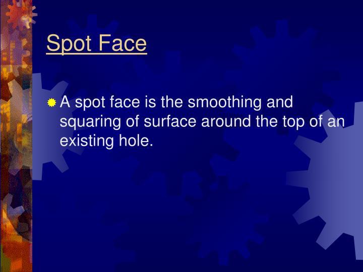 Spot Face