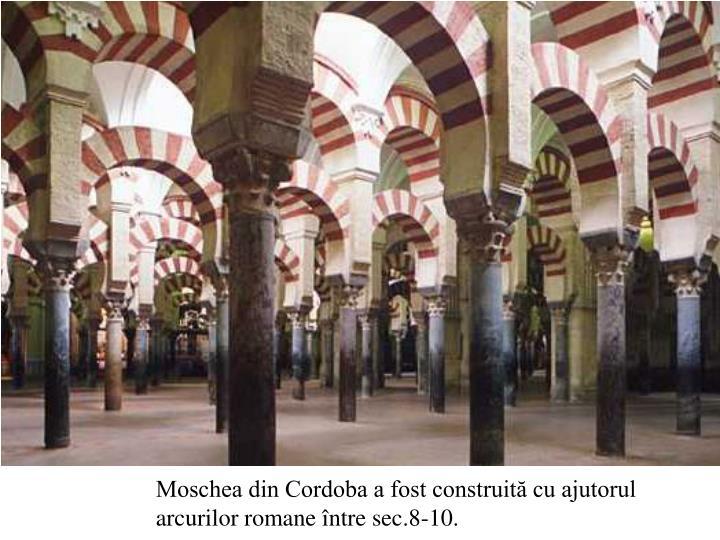 Moschea din Cordoba a fost construită cu ajutorul arcurilor romane între sec.8-10.