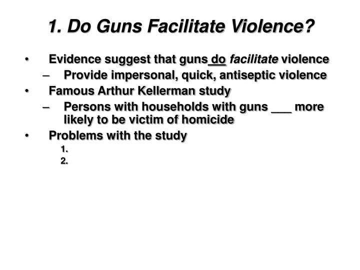 1. Do Guns Facilitate Violence?