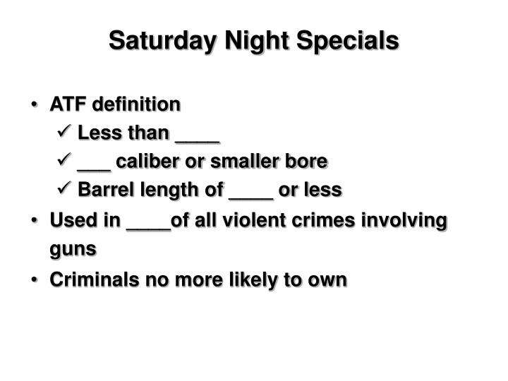 Saturday Night Specials