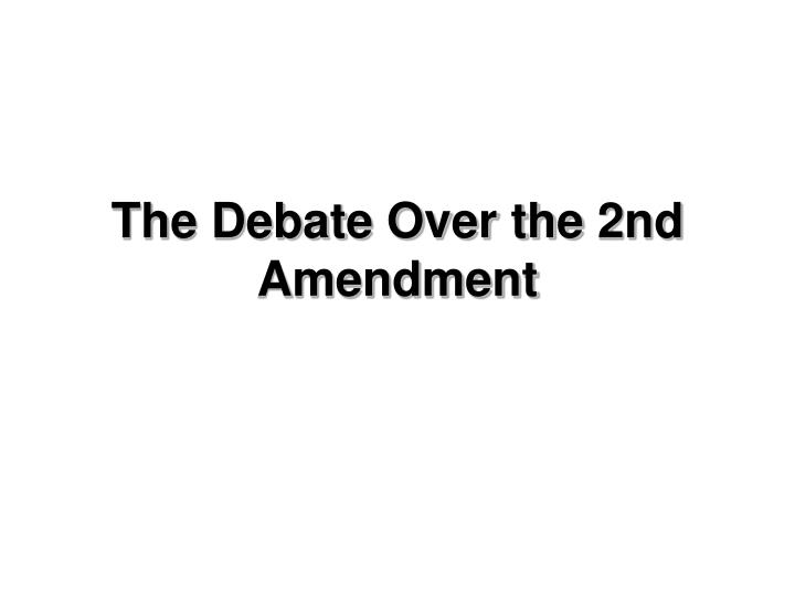 The Debate Over the 2nd Amendment