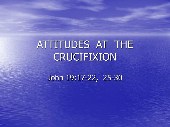 attitudes at the crucifixion