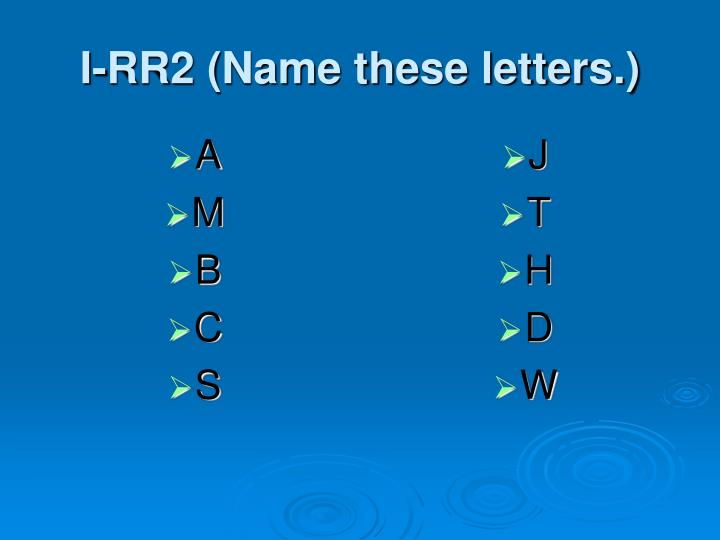 I rr2 name these letters