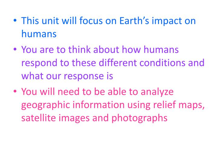 This unit will focus on Earth's impact on humans