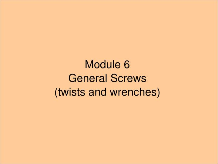 module 6 general screws twists and wrenches