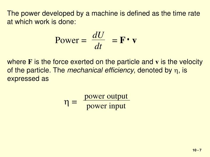 The power developed by a machine is defined as the time rate at which work is done: