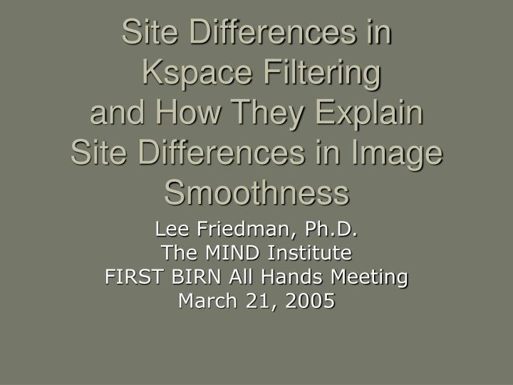Site differences in kspace filtering and how they explain site differences in image smoothness