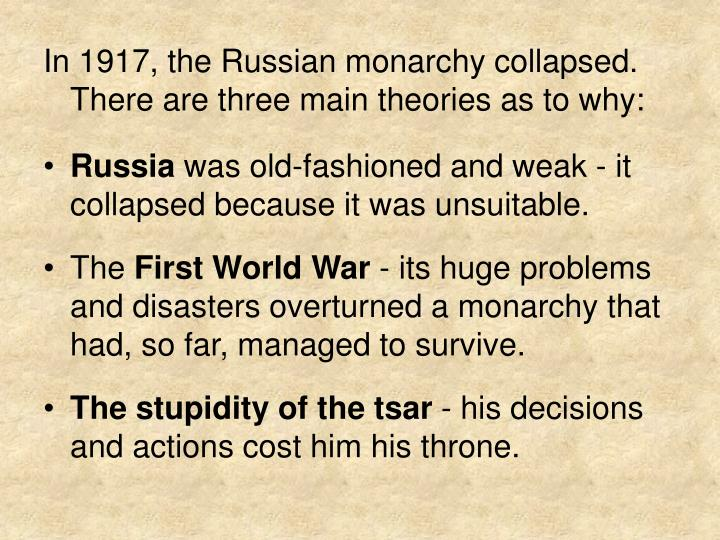 In 1917, the Russian monarchy collapsed. There are three main theories as to why:
