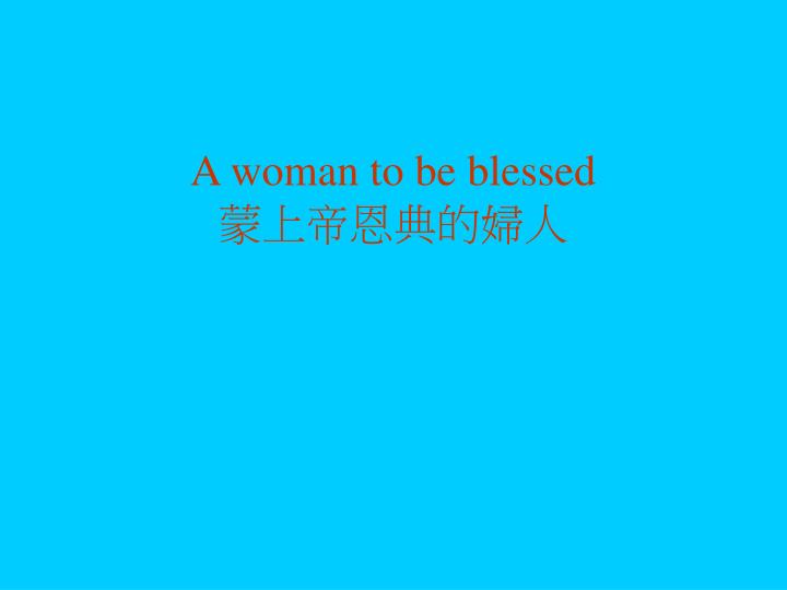 A woman to be blessed
