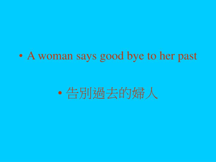 A woman says good bye to her past