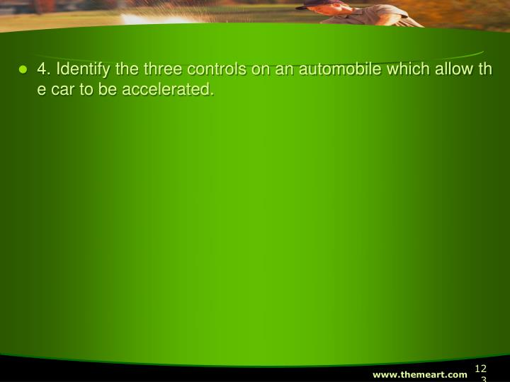 4. Identify the three controls on an automobile which allow the car to be accelerated.