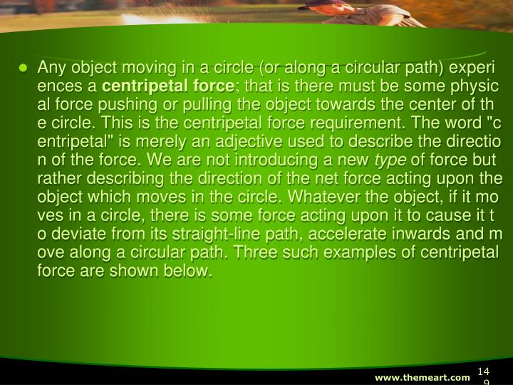 Any object moving in a circle (or along a circular path) experiences a