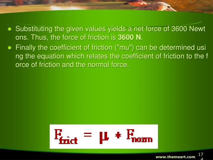Substituting the given values yields a net force of 3600 Newtons. Thus, the force of friction is