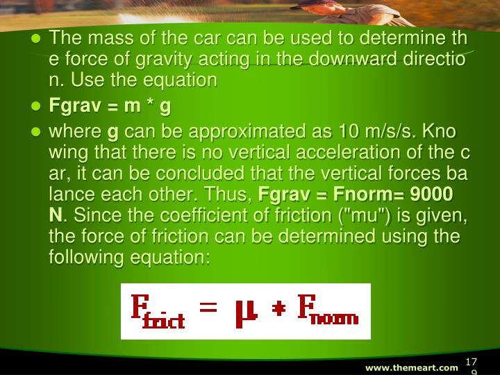 The mass of the car can be used to determine the force of gravity acting in the downward direction. Use the equation