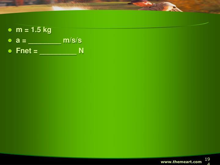 m = 1.5 kg