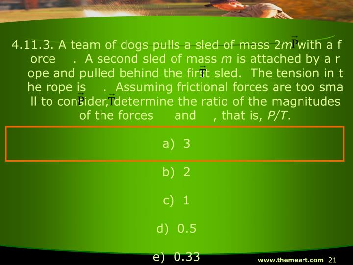 4.11.3. A team of dogs pulls a sled of mass 2