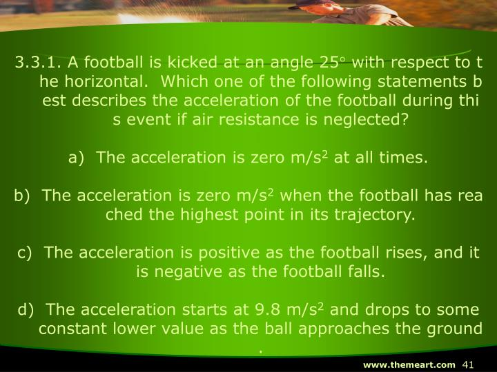 3.3.1. A football is kicked at an angle 25