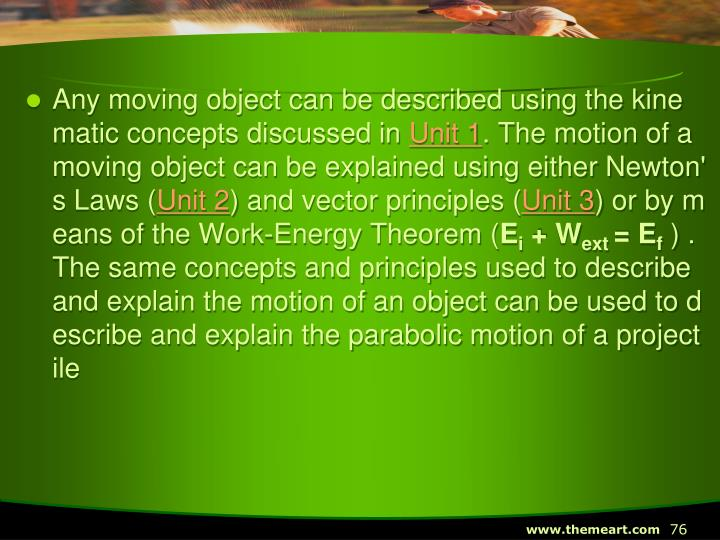 Any moving object can be described using the kinematic concepts discussed in