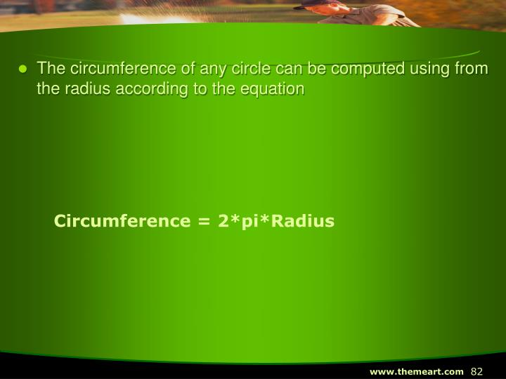 The circumference of any circle can be computed using from the radius according to the equation