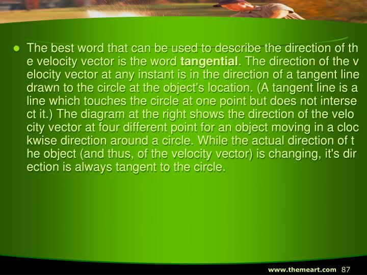 The best word that can be used to describe the direction of the velocity vector is the word