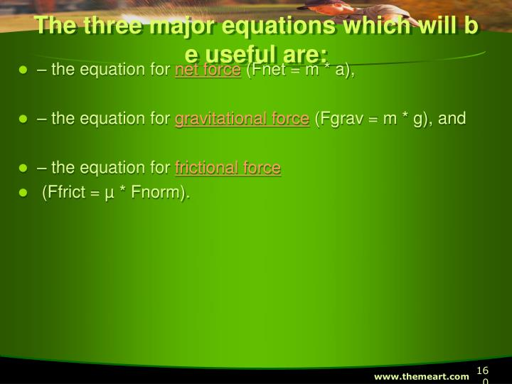 The three major equations which will be useful are: