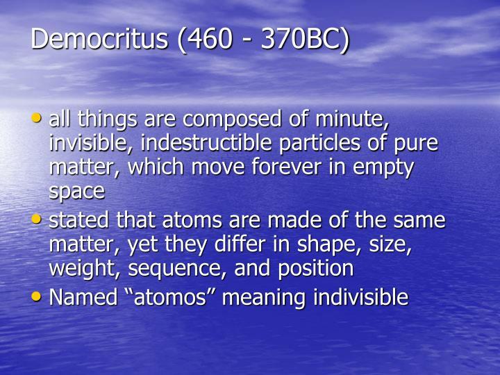Democritus (460 - 370BC)