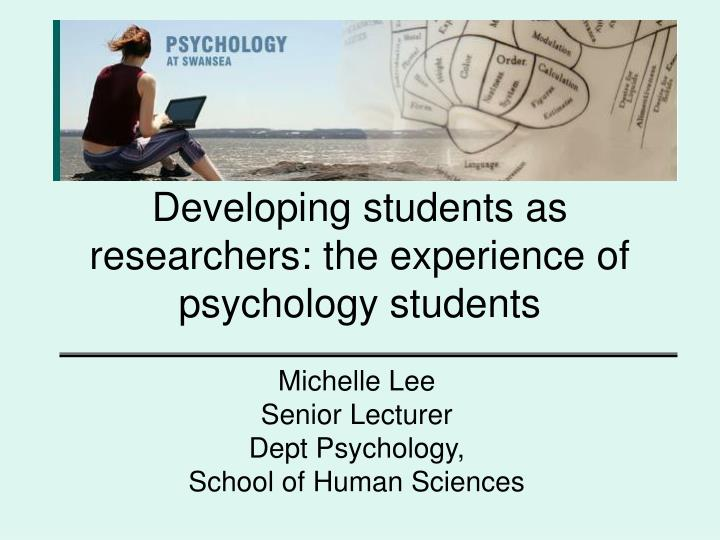 Developing students as researchers the experience of psychology students