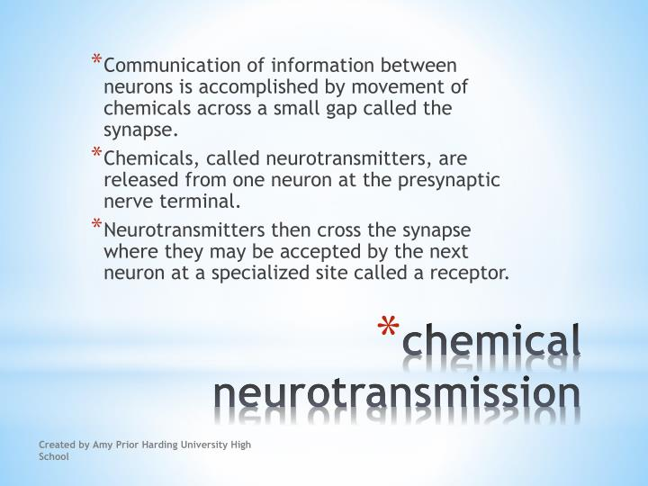 Communication of information between neurons is accomplished by movement of chemicals across a small gap called the synapse.