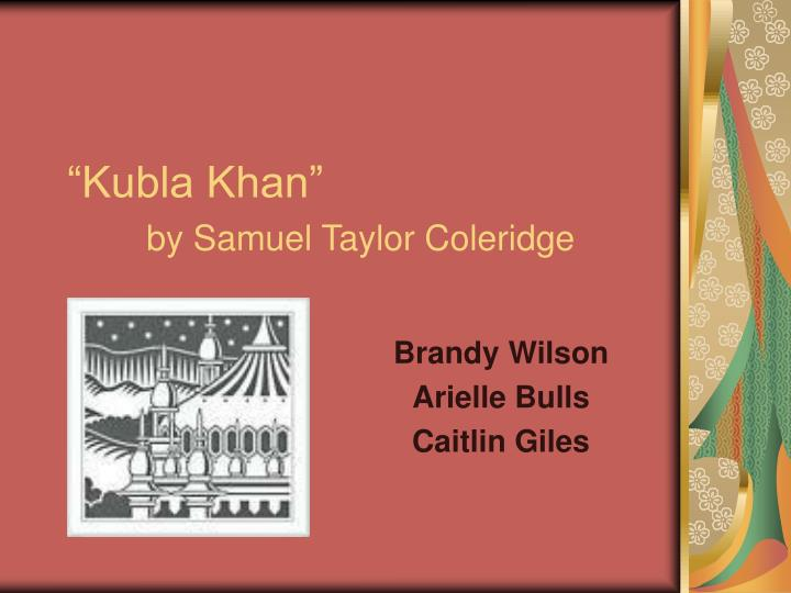 kubla khan essay Rudy begonia, a former community college student, has given us permission to use her essay written on samuel taylor coleridge's poem kubla khan the poem was first published in 1798 and is said to contain the very essence of romanticism, the prevalent literary movement of the early to mid-nineteenth century.