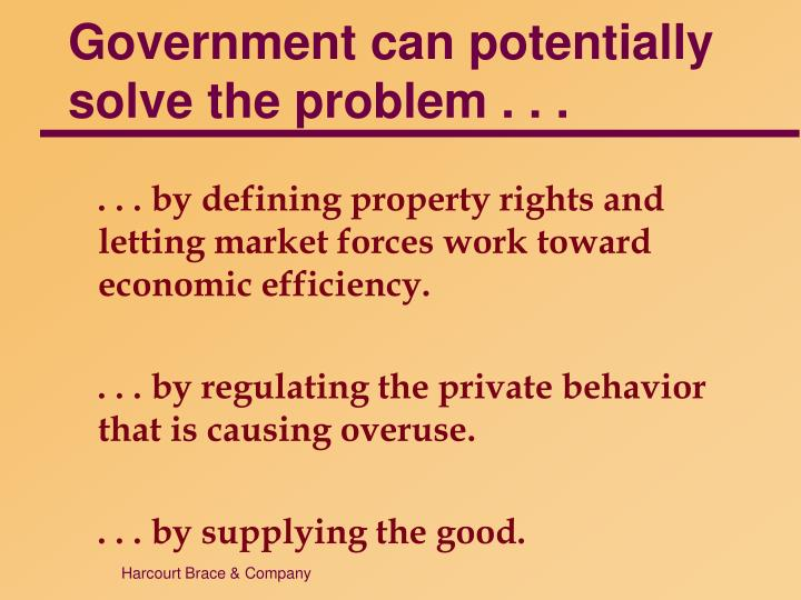 Government can potentially solve the problem . . .