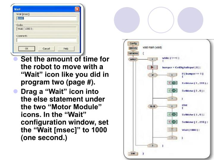 "Set the amount of time for the robot to move with a ""Wait"" icon like you did in program two (page #)."