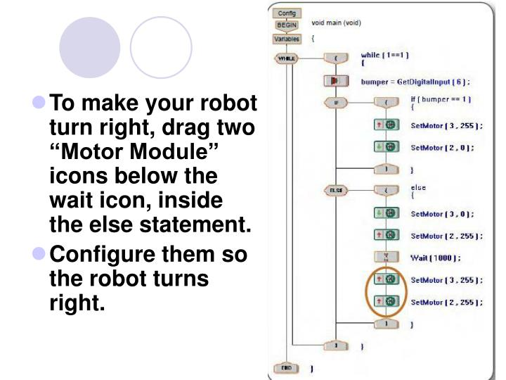 "To make your robot turn right, drag two ""Motor Module"" icons below the wait icon, inside the else statement."
