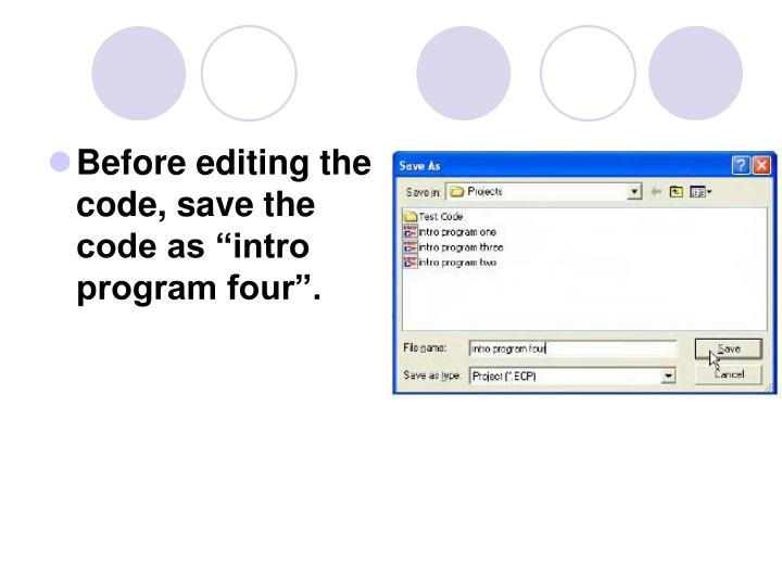 "Before editing the code, save the code as ""intro program four""."