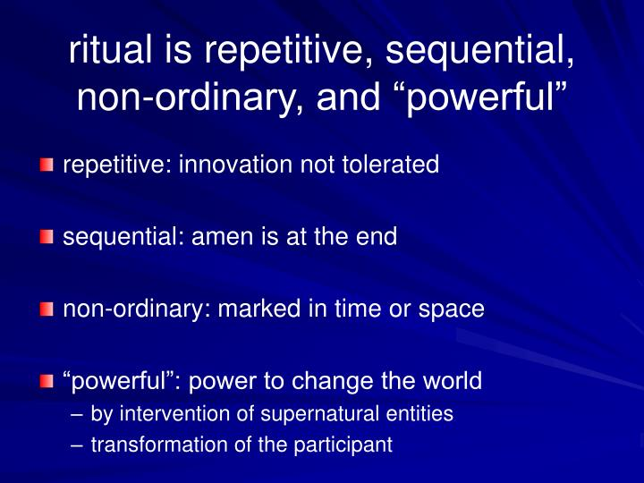 "ritual is repetitive, sequential, non-ordinary, and ""powerful"""